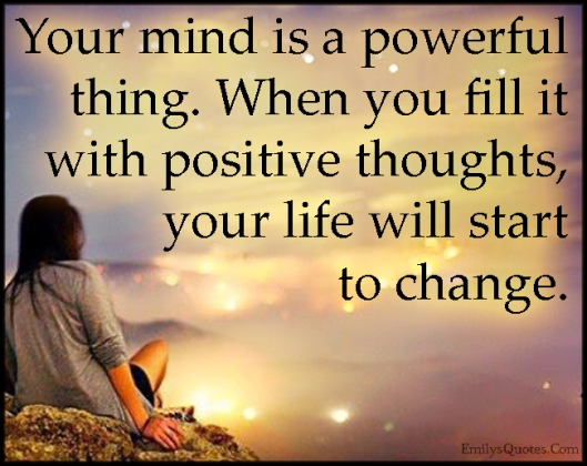 EmilysQuotes.Com-mind-powerful-power-positive-thoughts-thinking-life-change-amazing-great-inspirational-unknown.jpg